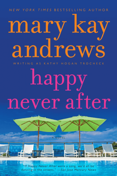 Happy Never After | Mary Kay Andrews, writing as Kathy Hogan Trocheck