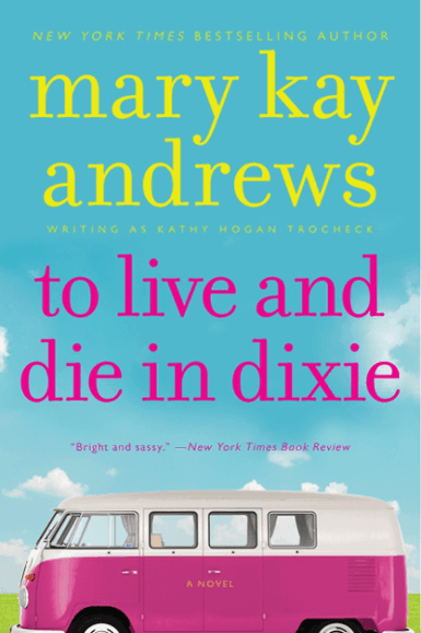To Live and Die in Dixie | Mary Kay Andrew, writing as Kathy Hogan Trocheck
